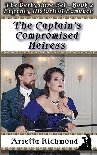 The Captain's Compromised Heiress: Regency Historical Romance (The Derbyshire Set Book 2) by Arietta Richmond http://www.amazon.com/dp/B016U9Q23S/ref=cm_sw_r_pi_dp_mizjwb02CV6PS