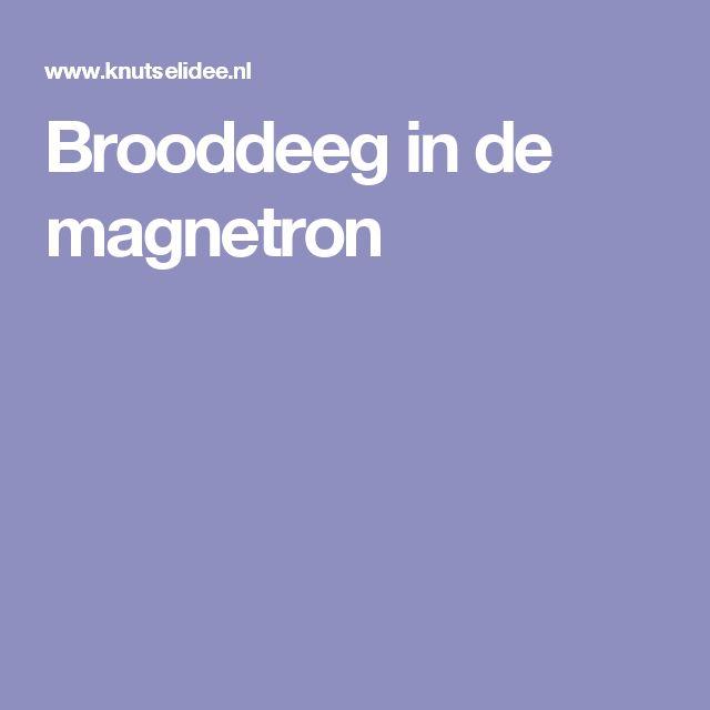 Brooddeeg in de magnetron