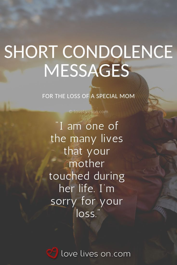 Condolences Sample Condolence Messages For Loss Of A Mom A Short And Sweet Sentiment To Comfort Someone Who Is Grieving The Loss Of A Special Mom Click