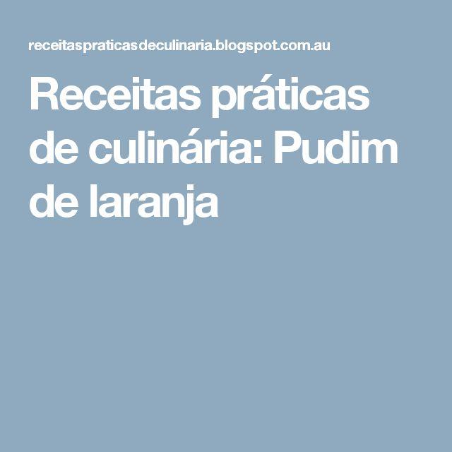 Receitas práticas de culinária:  Pudim de laranja