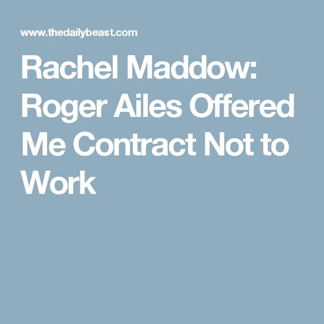 Rachel Maddow: Roger Ailes Offered Me Contract Not to Work