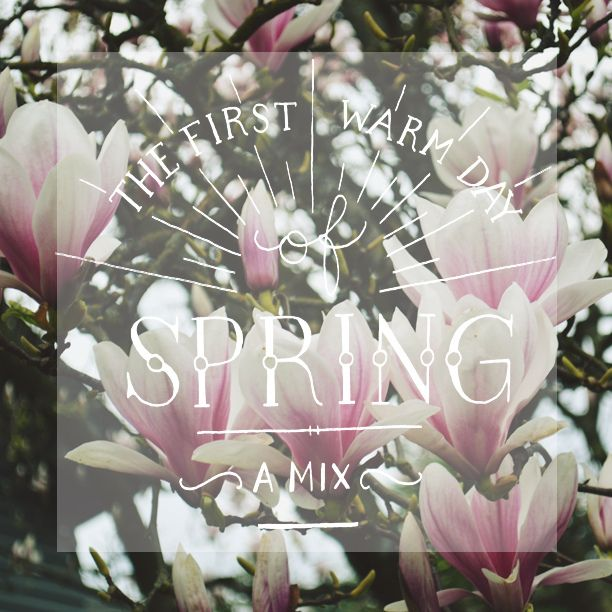 by oh my cavalier http://ohmycavalier.blogspot.com/2013/04/playlist-for-spring.html