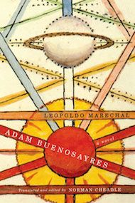 Adam Buenosayres by Leopoldo Marechal, translated from the Spanish by Norman Cheadle and Sheila Ethier - Three Percent: 2015 Best Translated Book Award Fiction Longlist