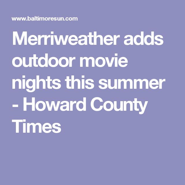 Merriweather adds outdoor movie nights this summer - Howard County Times