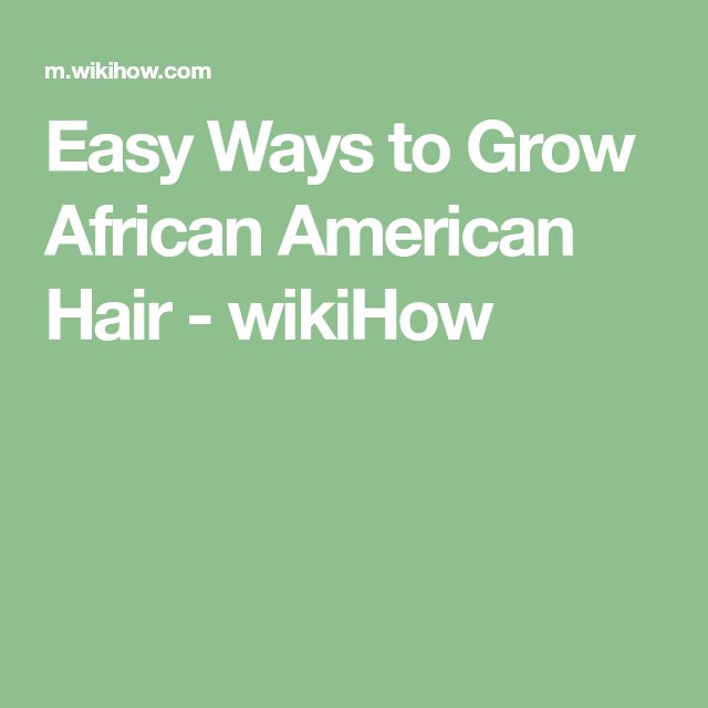 Easy Ways to Grow African American Hair - wikiHow