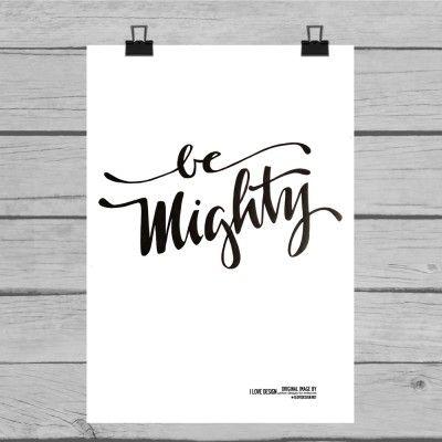 Typografisk design: Be Mighty -på konstpapper, stl. A3 (30x42 cm)