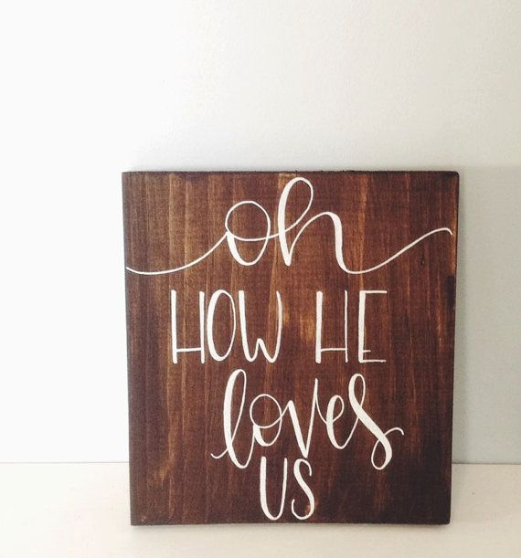 Rustic Wooden Sign - Christian Sign, Hand Painted Sign, Rustic Home Decor, Custom Home Decor, Bedroom Wall Decor, Oh How He loves Us