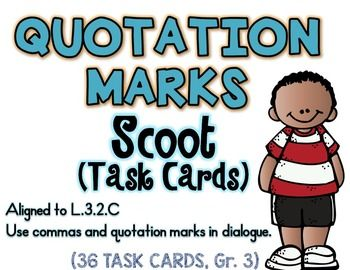 Aligned to L.3.2.CUse commas and quotation marks in dialogue.SCOOT is an easy, fun, fast paced game that will get the kids up and moving around.Place a task card on each desk in numerical order. Each student will read the sentence and will choose with sentence is correct.
