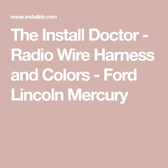 The Install Doctor - Radio Wire Harness and Colors - Ford Lincoln Mercury