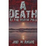 A Death at the North Pole (Kindle Edition)By Joel M. Andre