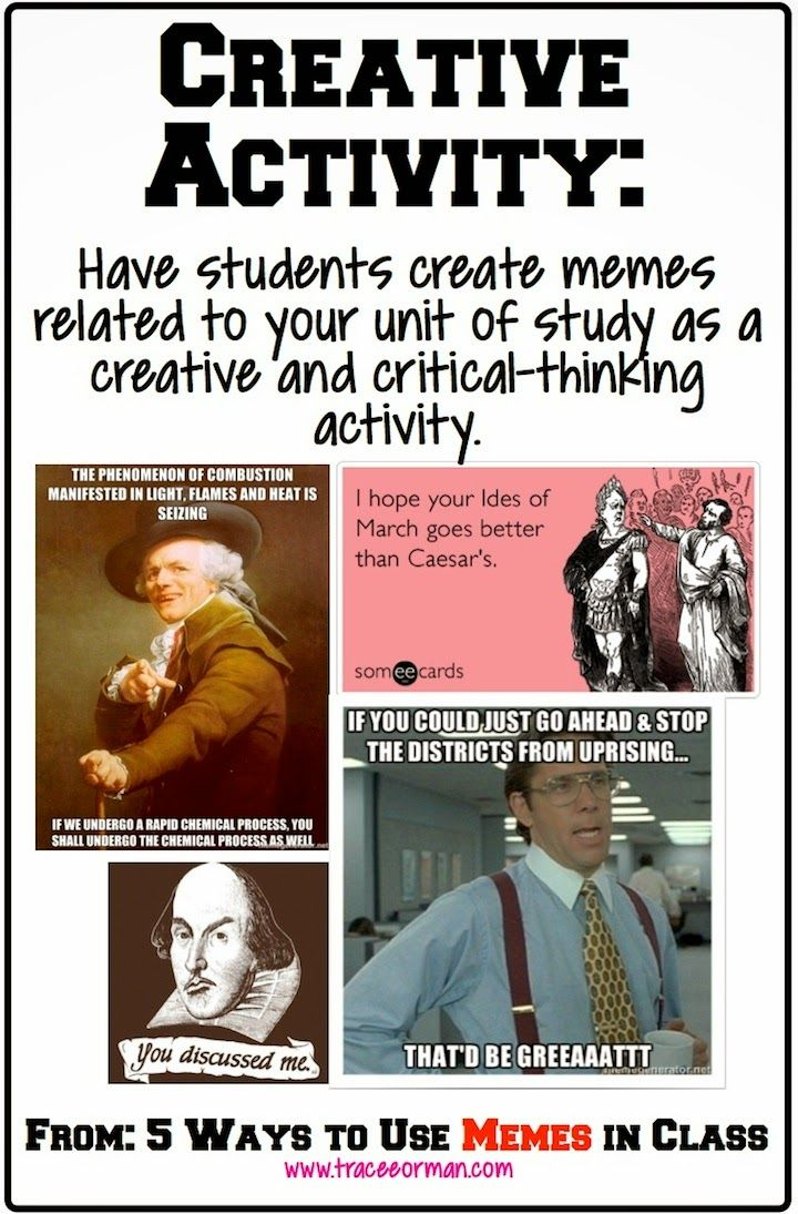 Have your students create a meme relating to your unit of study. Click for more tips for using memes in class.