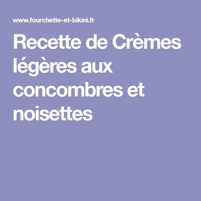 Recette de Crèmes légères aux concombres et noisettes