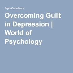 Overcoming Guilt in Depression | World of Psychology