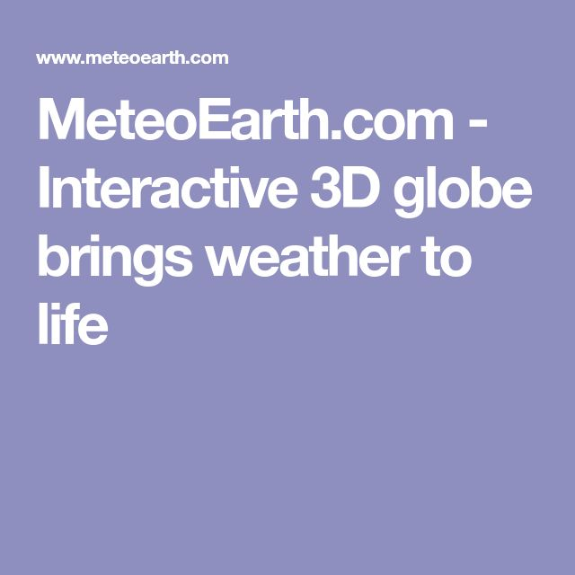 MeteoEarth.com - Interactive 3D globe brings weather to life