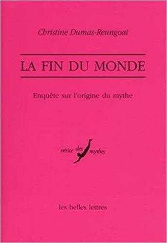 La Fin du monde - Enquête sur l'origine du mythe - Christine Dumas-Reungoat