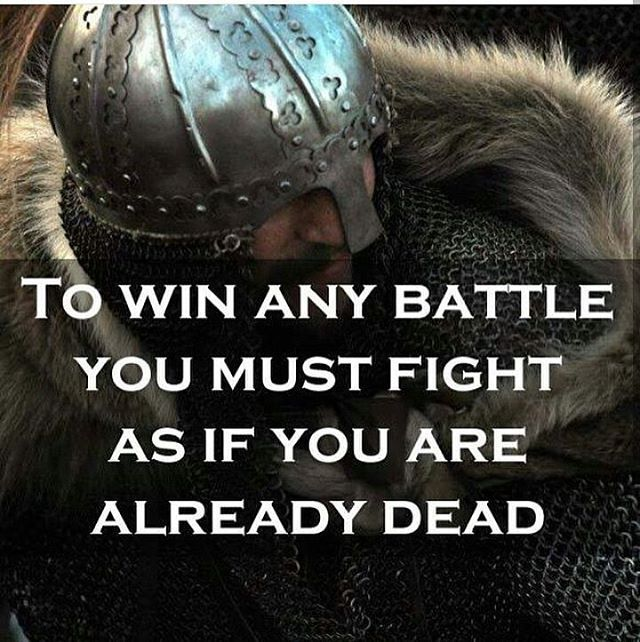 Be a warrior --fight without fear of death. #VIKING