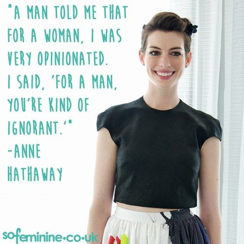Inspirational Feminist Quotes: Anne Hathaway <3