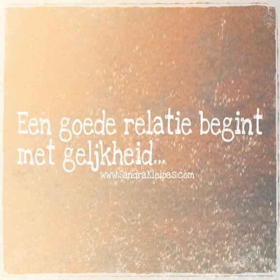 Een goede relatie begint met gelijkheid! #spreukvddag #dankbaarvoordezeles  Www.SandraKleipas.com
