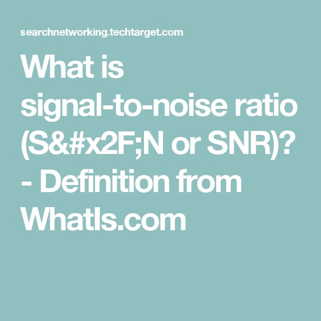 What is signal-to-noise ratio (S/N or SNR)? - Definition from WhatIs.com