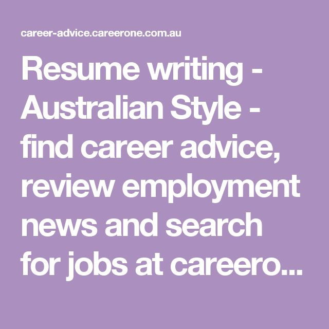 Resume writing - Australian Style - find career advice, review employment news and search for jobs at careerone.com.au | CareerOne.com.au