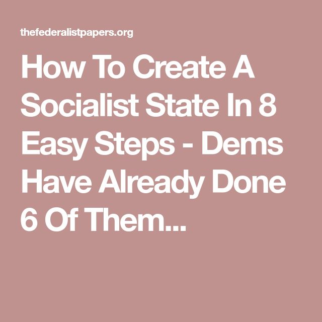 How To Create A Socialist State In 8 Easy Steps   Dems Have Already Done 6