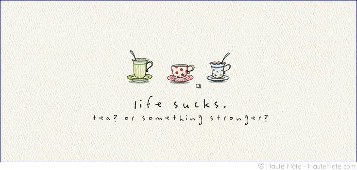 Gatherings - Teacups - Life Sucks - Personalize your own stationery with a name, message or invitation. Sold in boxed sets of 8 cards.  hautenote.com