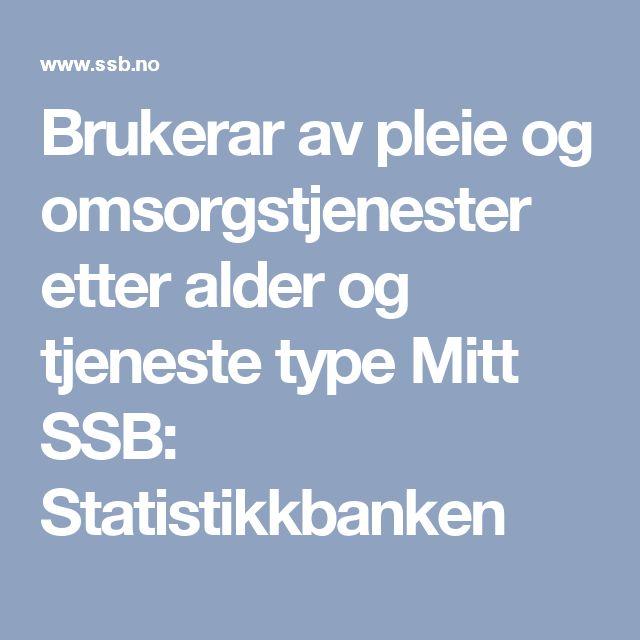 Brukerar av pleie og omsorgstjenester etter alder og tjeneste type   Mitt SSB: Statistikkbanken