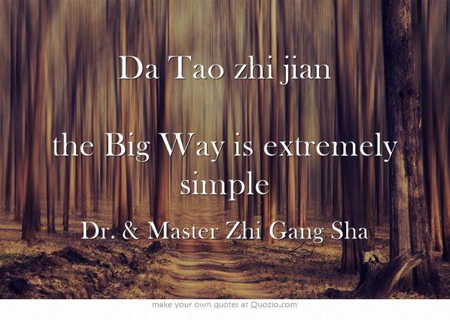 Da Tao zhi jian  the Big Way is extremely simple #DrSha #MasterSha #healing #spirituality #healing #blessing #love #onesentencesecrets #wisdom #soul