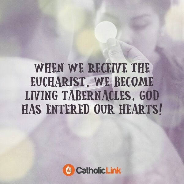 When we receive the Eucharist, we become living tabernacles, God has entered our hearts!