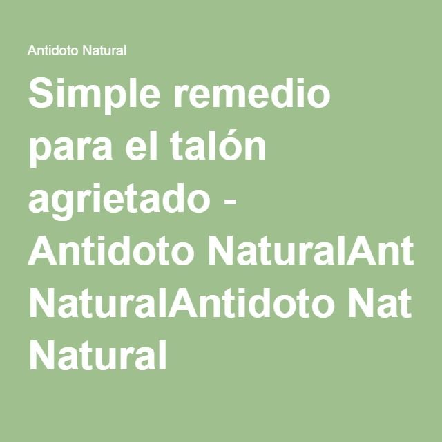 Simple remedio para el talón agrietado - Antidoto NaturalAntidoto Natural