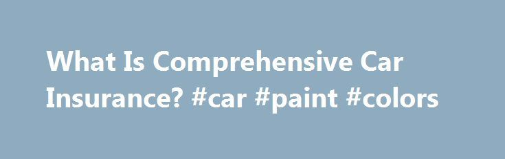 What Is Comprehensive Car Insurance? #car #paint #colors http://car.remmont.com/what-is-comprehensive-car-insurance-car-paint-colors/  #comprehensive car insurance # What Is Comprehensive Car Insurance? Effects Comprehensive car insurance covers damage to the vehicle that was not a result of a car accident. Comprehensive policies typically cover fire damage, theft, vandalism, animal damage, weather-related damage and damage caused by things falling on your car. Deductible Comprehensive…