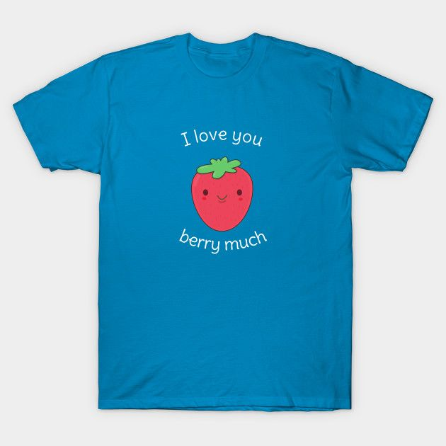 Funny Strawberry pun kawaii t-shirt. Great for kawaii art lovers, valentine's day gift and those who just love strawberry
