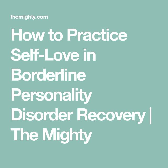 How to Practice Self-Love in Borderline Personality Disorder Recovery | The Mighty