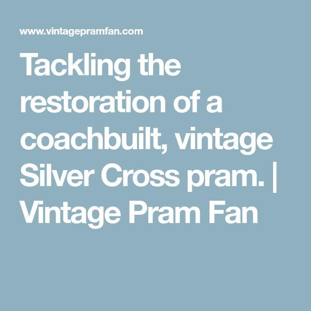 Tackling the restoration of a coachbuilt, vintage Silver Cross pram. | Vintage Pram Fan