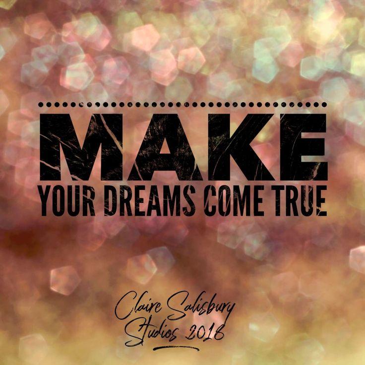 Make Your Dreams Come True Today!