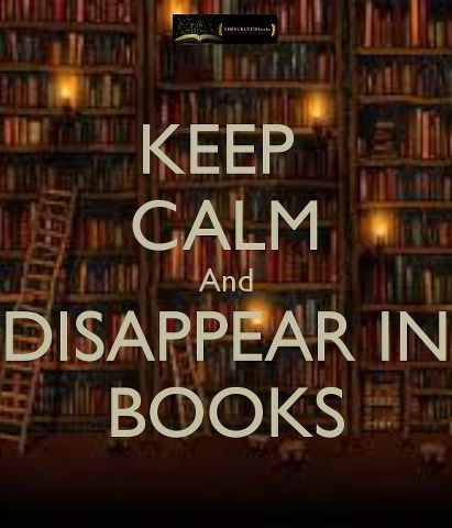Keep calm and disappear in books.