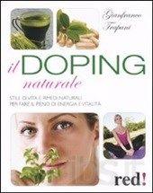 Il doping naturale. Stile di vita e rimedi naturali per vavorire il pieno di energia e vitalità
