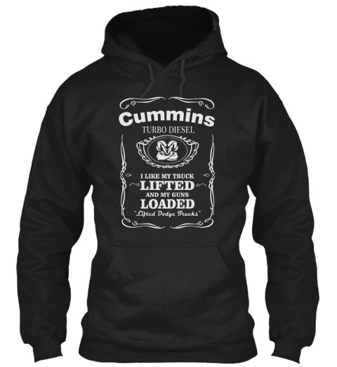 "Cummins Turbo Diesel I Like My Truck Lifted And My Guns Loaded ""Lifted Dodge Trucks"" Black Sweatshirt Front"