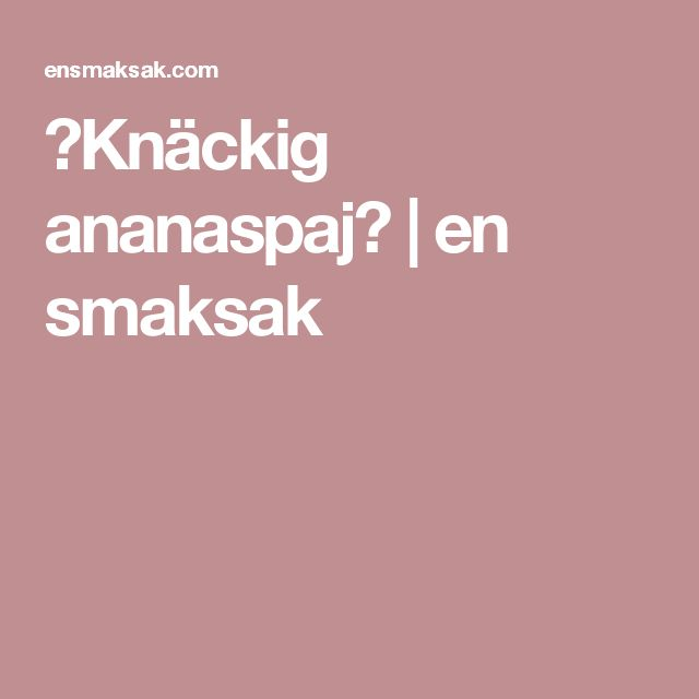 ♡Knäckig ananaspaj♡ | en smaksak