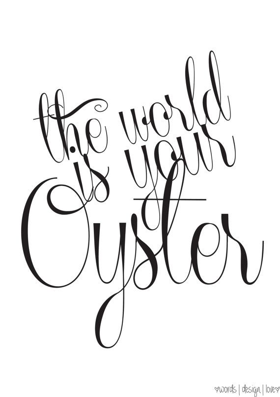The World Is Your Oyster - Black & White Typography Poster - Inspirational Quotes / Travel: