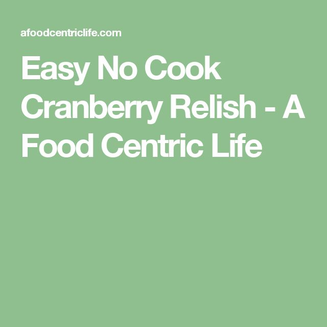 Easy No Cook Cranberry Relish - A Food Centric Life