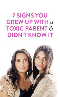 7 signs you grew up with a toxic parent & didn't know it