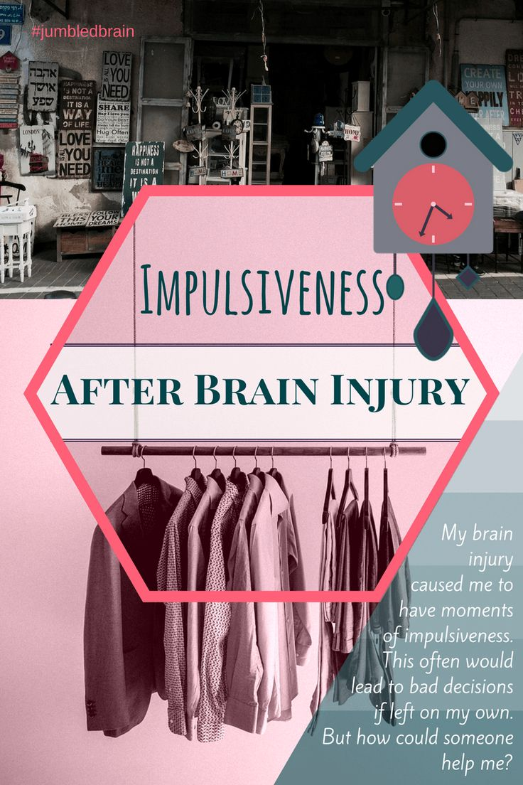 My brain injury caused me to have moments of impulsiveness. This often would lead to bad decisions if left on my own. But how could someone help me?