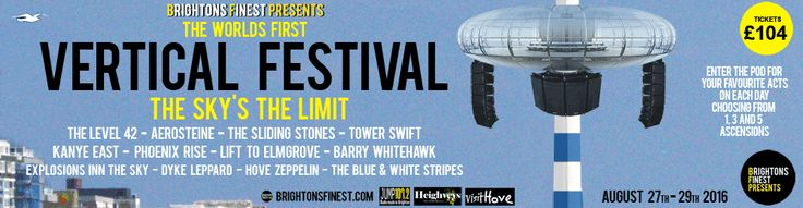 Brightonsfinest Presents: The Sky's The Limit - The World's First Vertical Festival at Brighton's i360 - Bank Holiday Weekend – August 27th-29th 2016