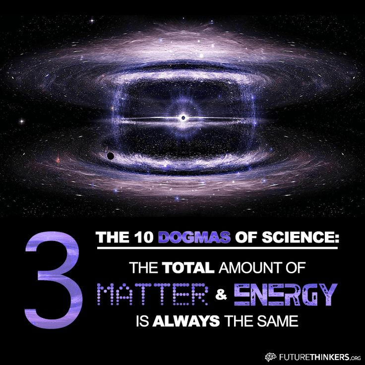 """10 Dogmas of science. #3: """"The total amount of matter and energy is always the same (with the exception of the Big Bang, when all the matter and energy of the universe suddenly appeared)."""""""