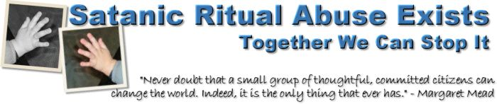 Website: Satanic Ritual Abuse Exists---Together We Can Stop It.  Lots of information.  Go here http://ritualabuse.ca/
