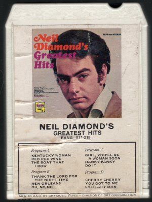 Loved Neal Diamond and had some of his eight tracks...