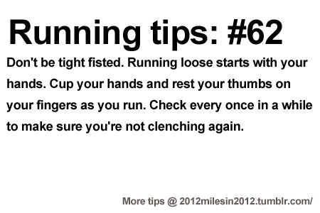 Running Tips: Remember: cupping not fisting. Starting running or training for a marathon? Tips and help: Get more running tips and training adivce