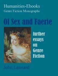 Of Sex and Faerie: Further Essays on Genre Fiction  Author: Lennard, John  £9.95