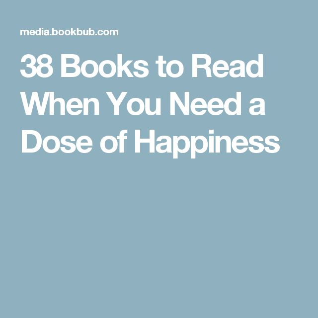 38 Books to Read When You Need a Dose of Happiness